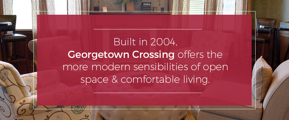 Built in 2004, Georgetown Crossing offers the more modern sensibilities of open space and comfortable living.