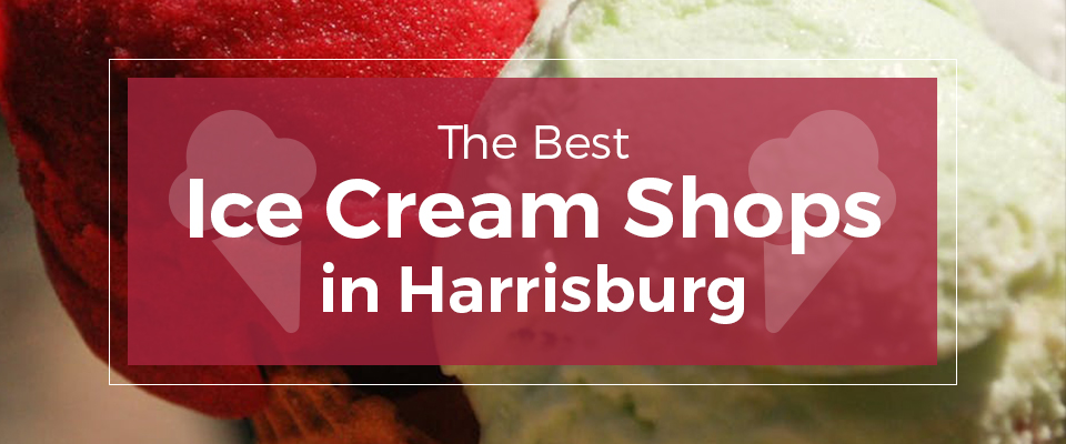 The Best Ice Cream Shops in Harrisburg