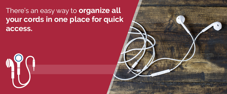 Organize cords in one place for quick access