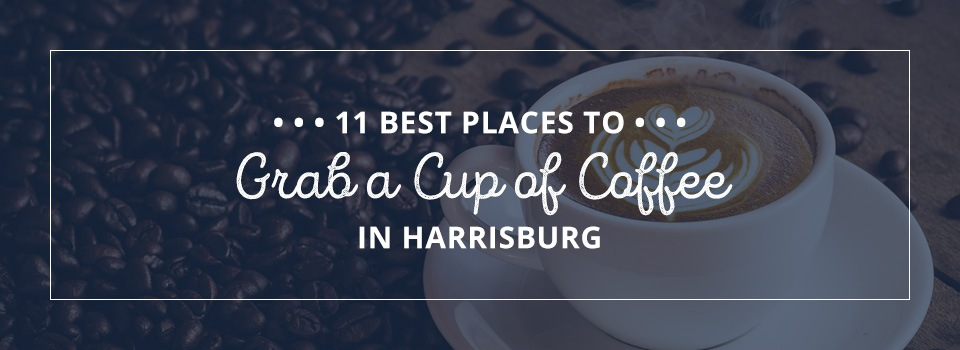 Best Places to Grab a Cup of Coffee in Harrisburg