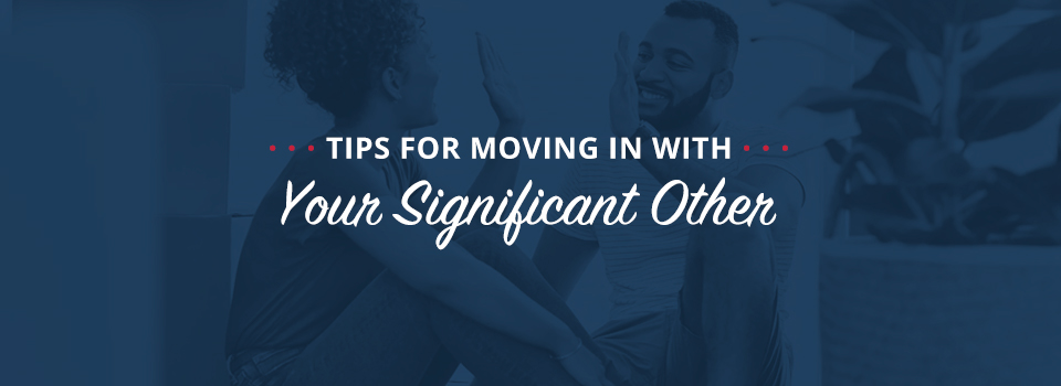 Tips for moving in with your boyfriend or girlfriend