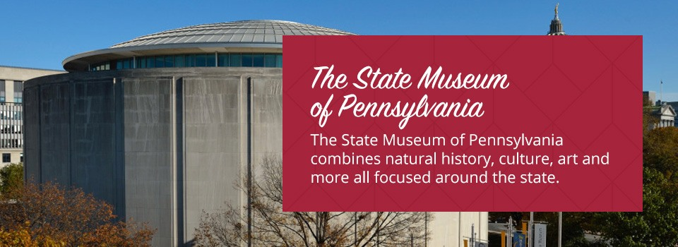 The state museum of PA