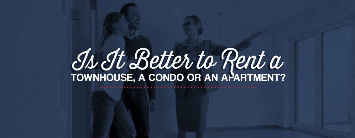 Is it better to rent a townhouse, condo or apartment?