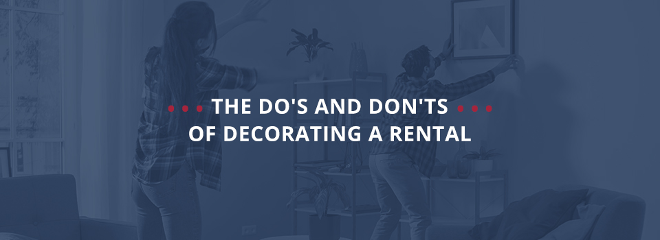 The Do's and Don'ts of Decorating a Rental Apartment