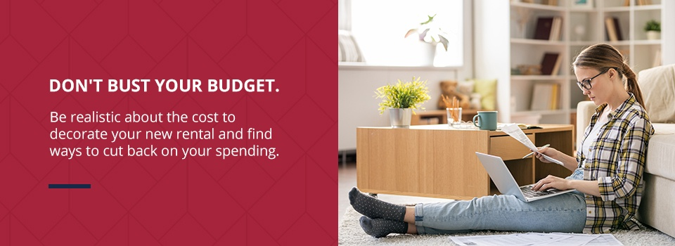 Be realistic about the cost of your new rental and find ways to cut back on your spending.