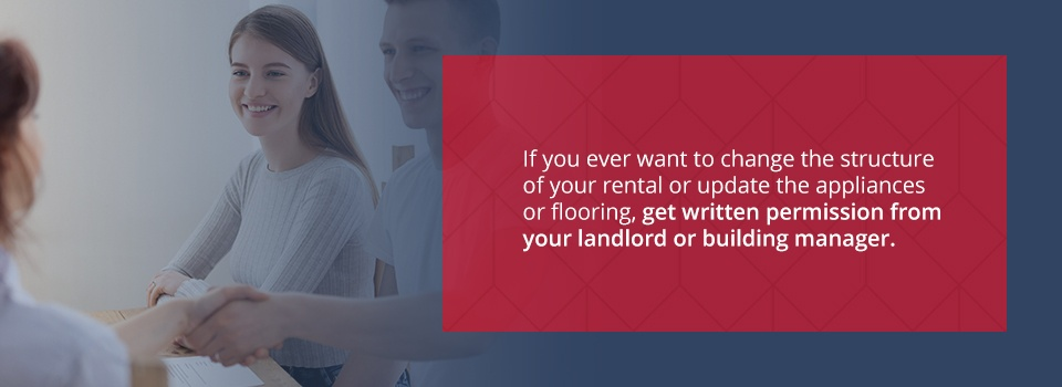 Get written permission from your landlord before you make major changes to your apartment.